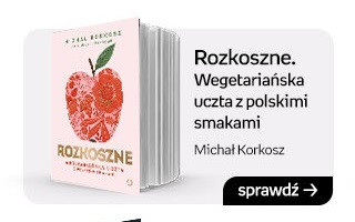 Rozkoszne. Wegetariańska uczta z polskimi smakami, Michał Korkosz