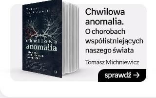 Chwilowa anomalia. O chorobach współistniejących naszego świata, Tomasz Michniewicz