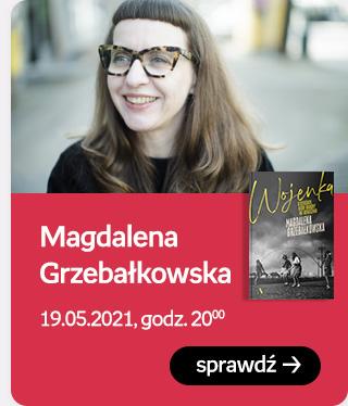 Magdalena Grzebałkowska | 19.05.2021, godz. 20:00 | Sprawdź
